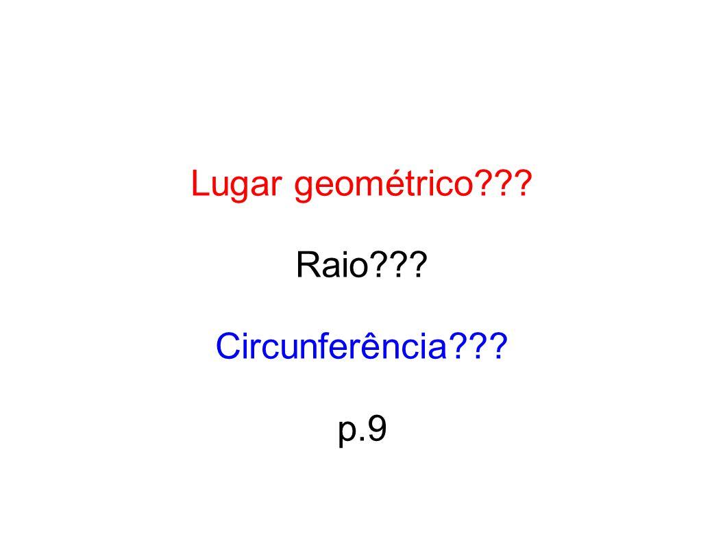 Lugar geométrico??? Raio??? Circunferência??? p.9
