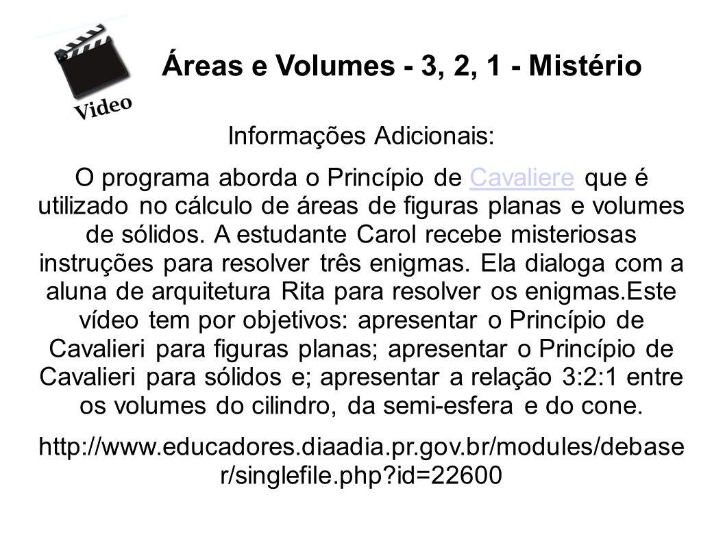 Áreas e Volumes - 3, 2, 1 - Mistério Informações Adicionais: O programa aborda o Princípio de Cavaliere que é utilizado no cálculo de áreas de figuras