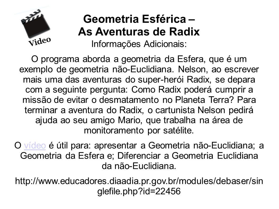 Geometria Esférica – As Aventuras de Radix Informações Adicionais: O programa aborda a geometria da Esfera, que é um exemplo de geometria não-Euclidia