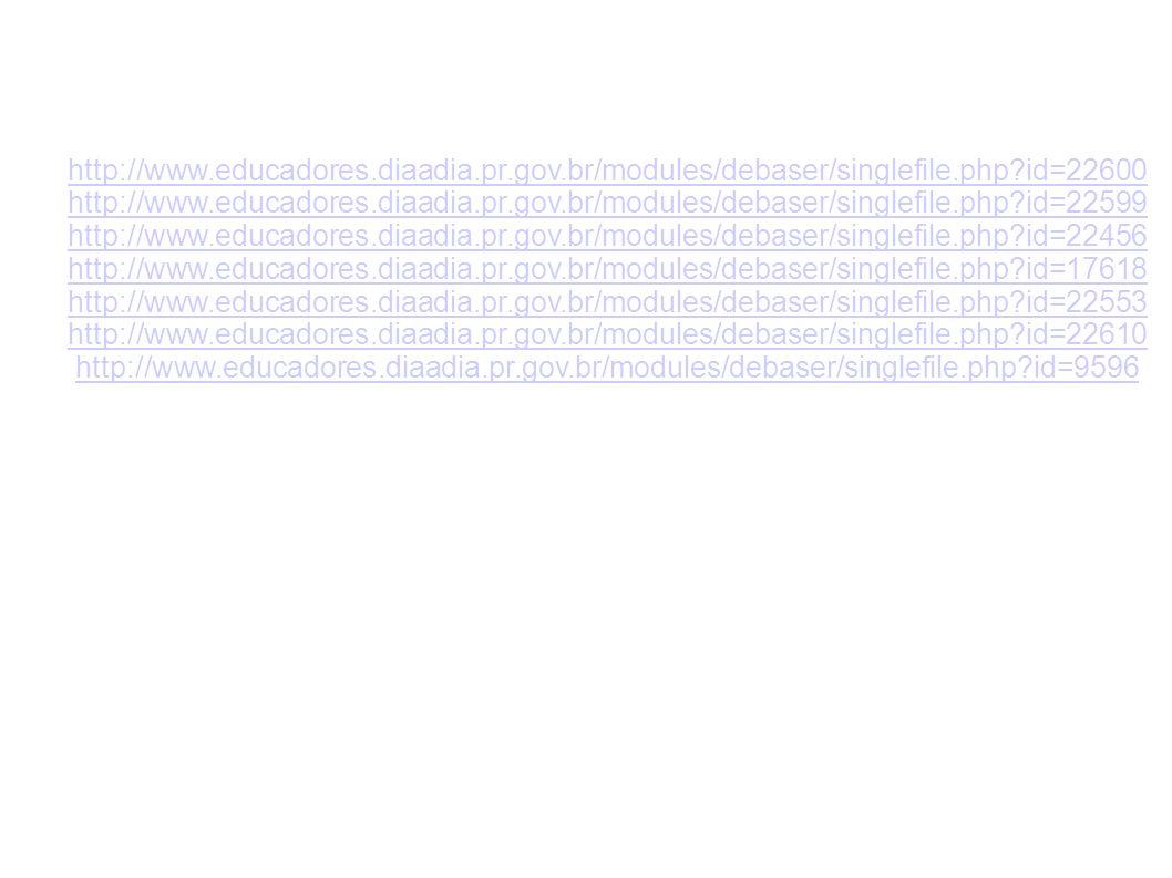 http://www.educadores.diaadia.pr.gov.br/modules/debaser/singlefile.php?id=22600 http://www.educadores.diaadia.pr.gov.br/modules/debaser/singlefile.php