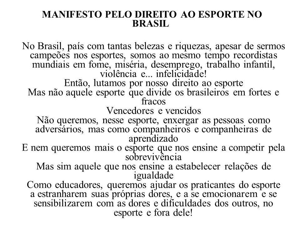 MANIFESTO PELO DIREITO AO ESPORTE NO BRASIL No Brasil, país com tantas belezas e riquezas, apesar de sermos campeões nos esportes, somos ao mesmo temp