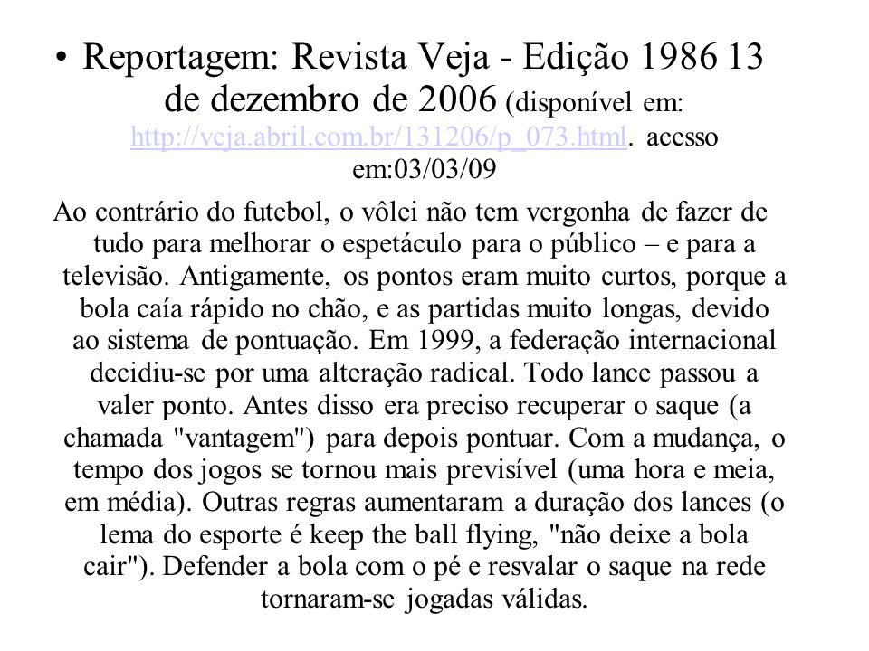 Reportagem: Revista Veja - Edição 1986 13 de dezembro de 2006 (disponível em: http://veja.abril.com.br/131206/p_073.html. acesso em:03/03/09 http://ve