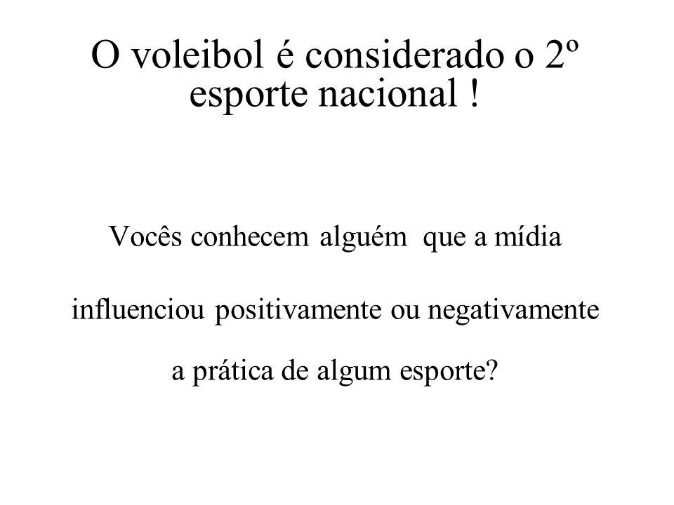 O voleibol é considerado o 2º esporte nacional ! Vocês conhecem alguém que a mídia influenciou positivamente ou negativamente a prática de algum espor