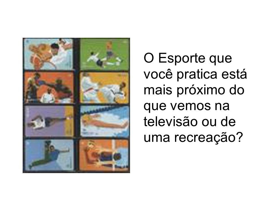 O Esporte que você pratica está mais próximo do que vemos na televisão ou de uma recreação?