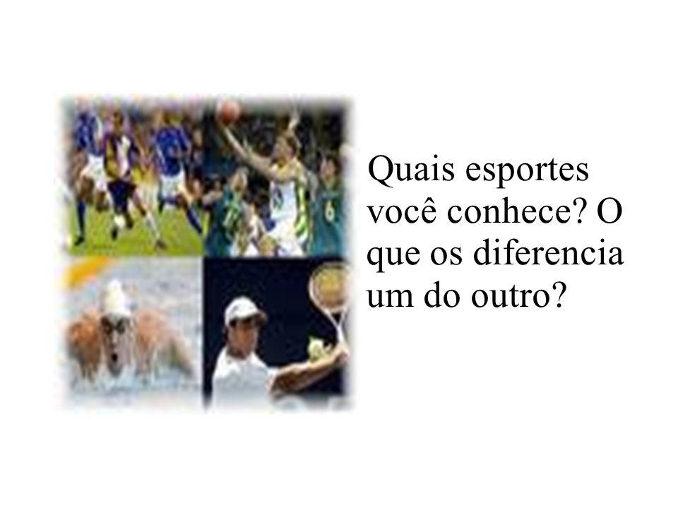 Quais esportes você conhece? O que os diferencia um do outro?