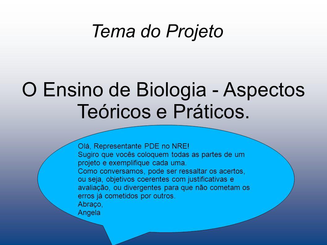 Tema do Projeto O Ensino de Biologia - Aspectos Teóricos e Práticos.