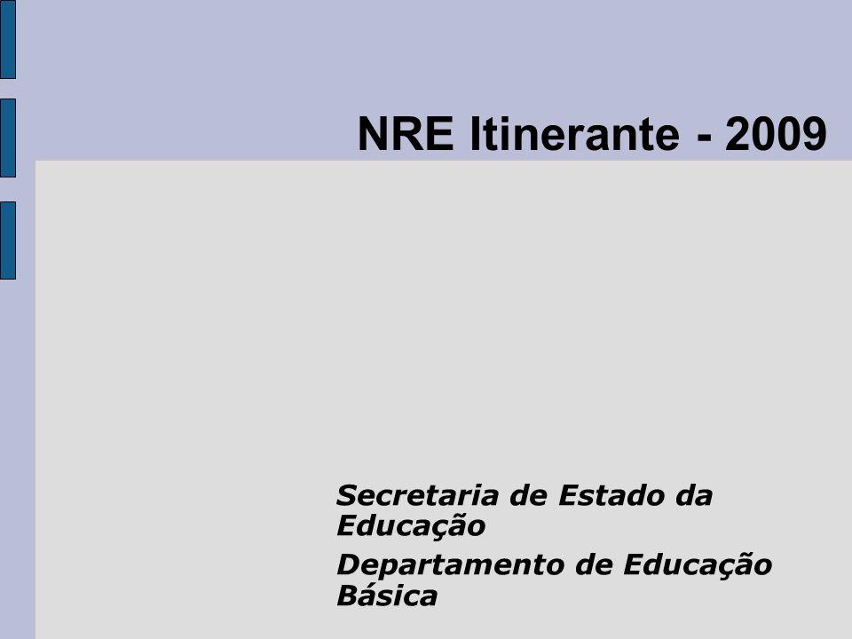 NRE Itinerante - 2009 Secretaria de Estado da Educação Departamento de Educação Básica