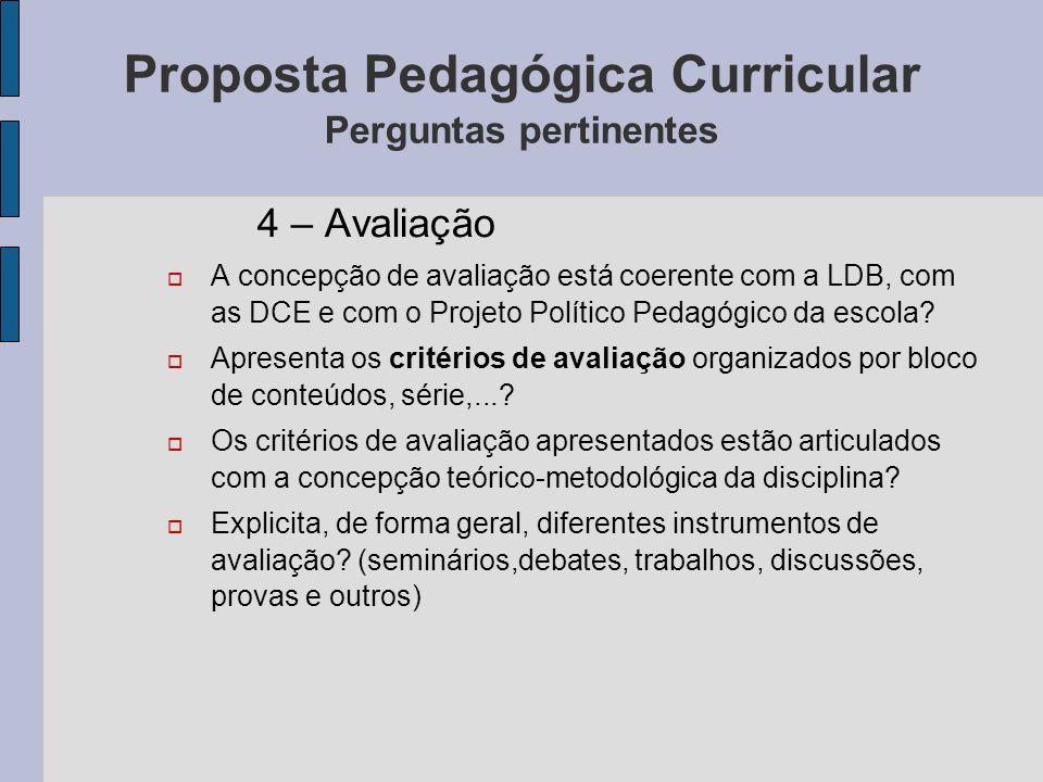 Proposta Pedagógica Curricular Perguntas pertinentes 4 – Avaliação A concepção de avaliação está coerente com a LDB, com as DCE e com o Projeto Políti