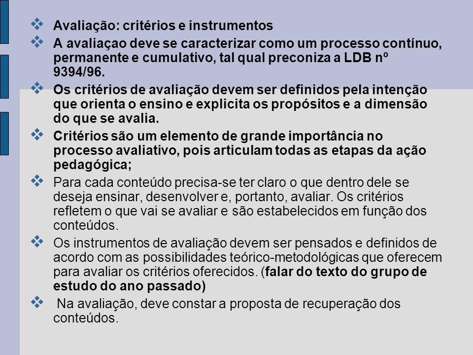 Avaliação: critérios e instrumentos A avaliaçao deve se caracterizar como um processo contínuo, permanente e cumulativo, tal qual preconiza a LDB nº 9