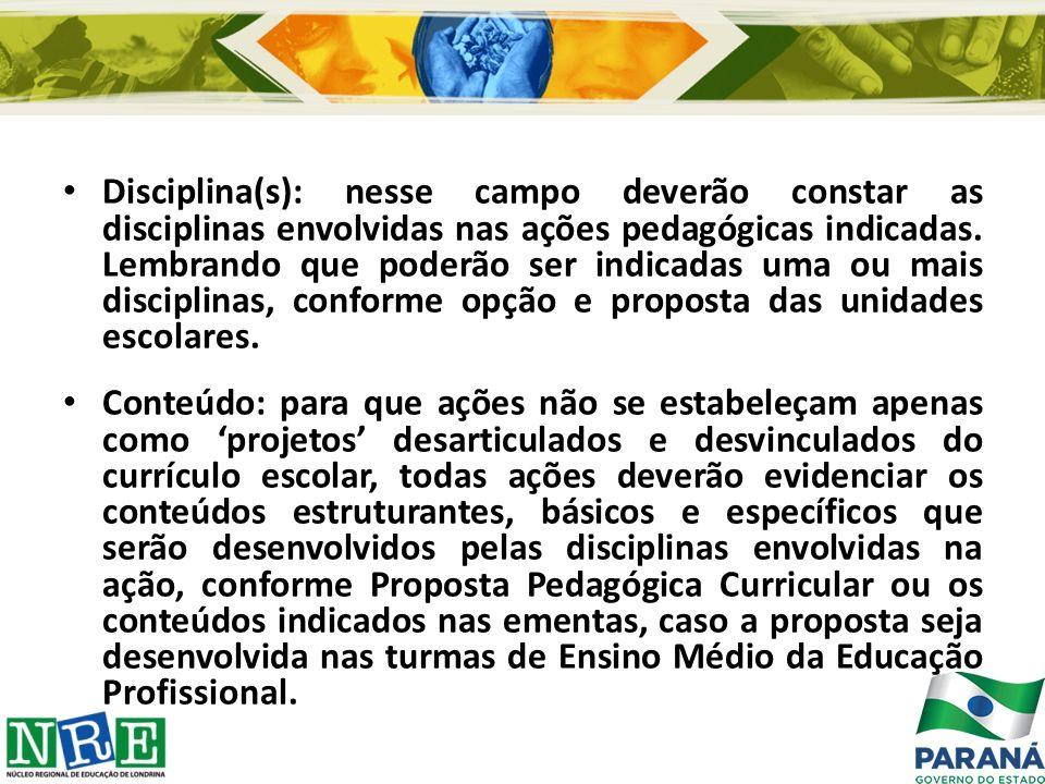 Disciplina(s): nesse campo deverão constar as disciplinas envolvidas nas ações pedagógicas indicadas. Lembrando que poderão ser indicadas uma ou mais