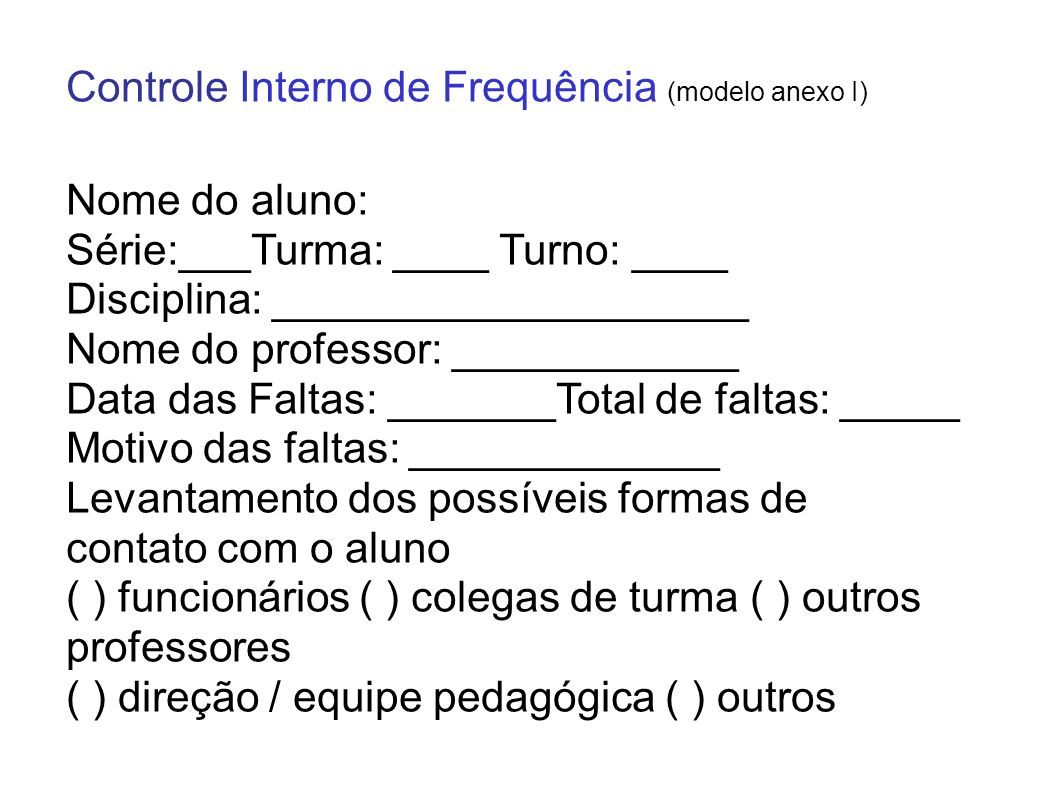 Controle Interno de Frequência (modelo anexo I) Nome do aluno: Série:___Turma: ____ Turno: ____ Disciplina: ____________________ Nome do professor: __
