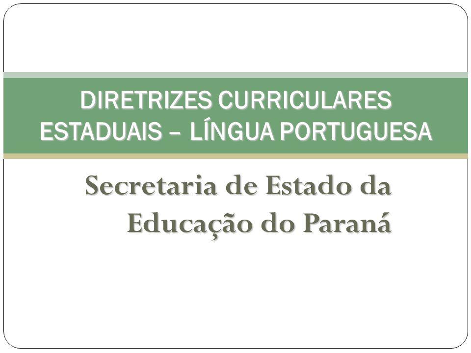 Secretaria de Estado da Educação do Paraná DIRETRIZES CURRICULARES ESTADUAIS – LÍNGUA PORTUGUESA