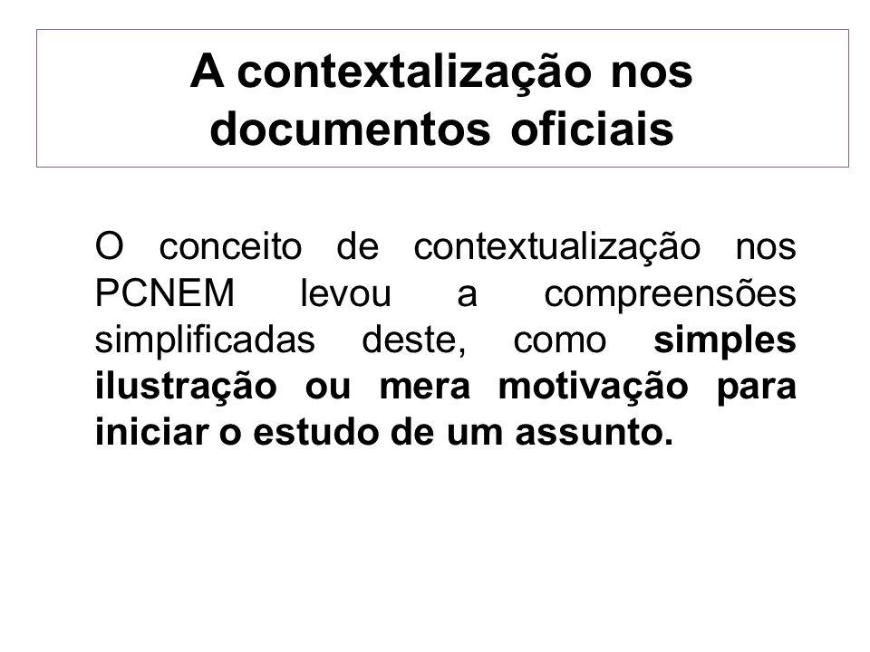 A contextalização nos documentos oficiais O conceito de contextualização nos PCNEM levou a compreensões simplificadas deste, como simples ilustração o