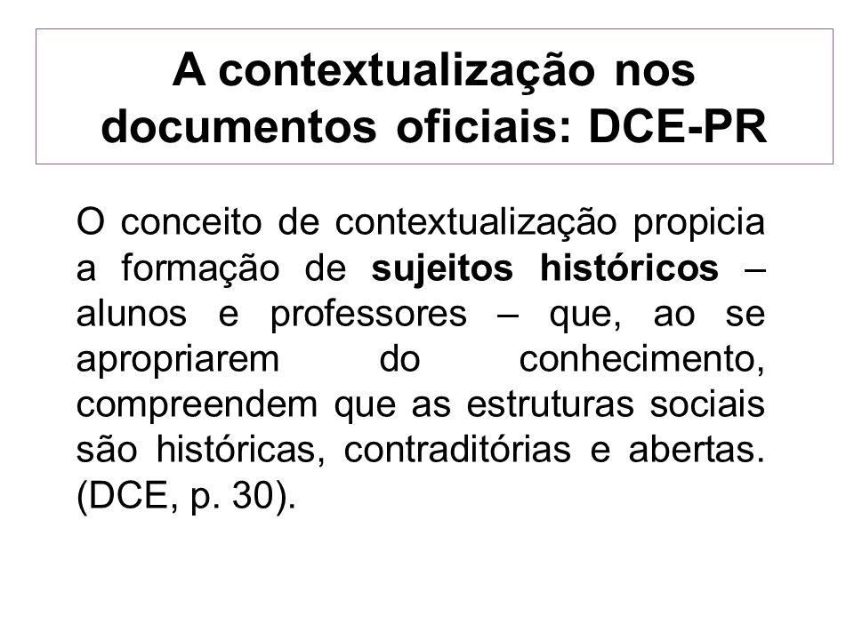 A contextualização nos documentos oficiais: DCE-PR O conceito de contextualização propicia a formação de sujeitos históricos – alunos e professores –