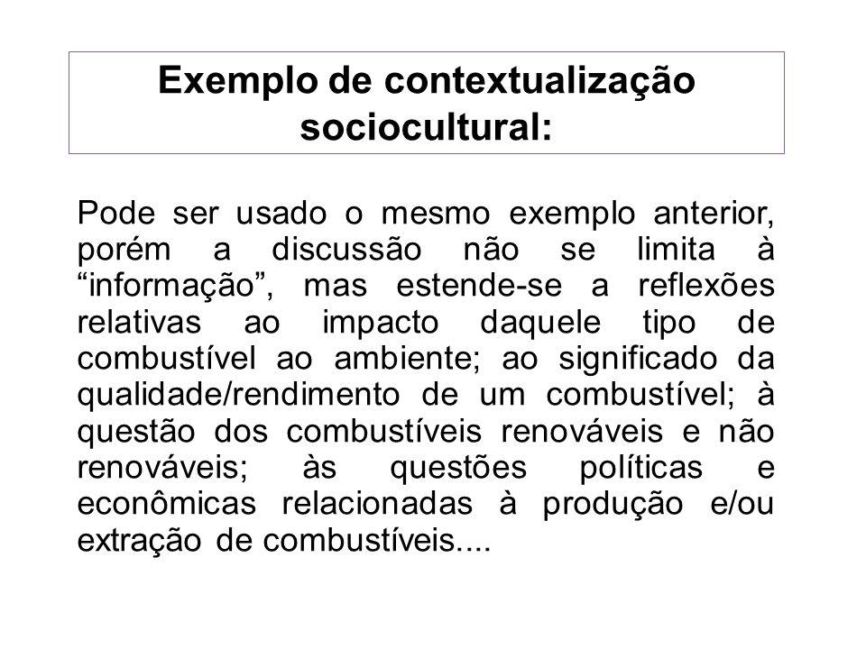 Exemplo de contextualização sociocultural: Pode ser usado o mesmo exemplo anterior, porém a discussão não se limita à informação, mas estende-se a ref