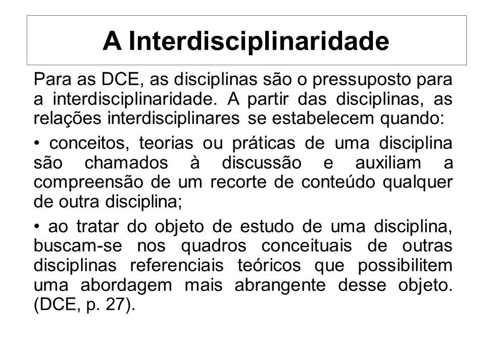 A Interdisciplinaridade Para as DCE, as disciplinas são o pressuposto para a interdisciplinaridade. A partir das disciplinas, as relações interdiscipl