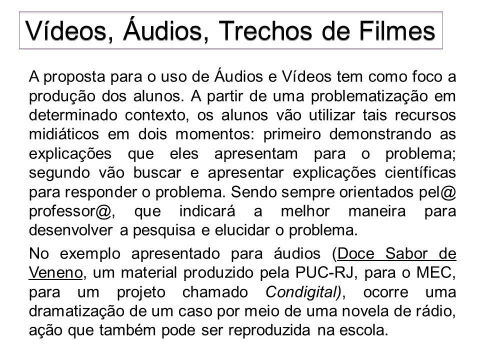 A proposta para o uso de Áudios e Vídeos tem como foco a produção dos alunos. A partir de uma problematização em determinado contexto, os alunos vão u