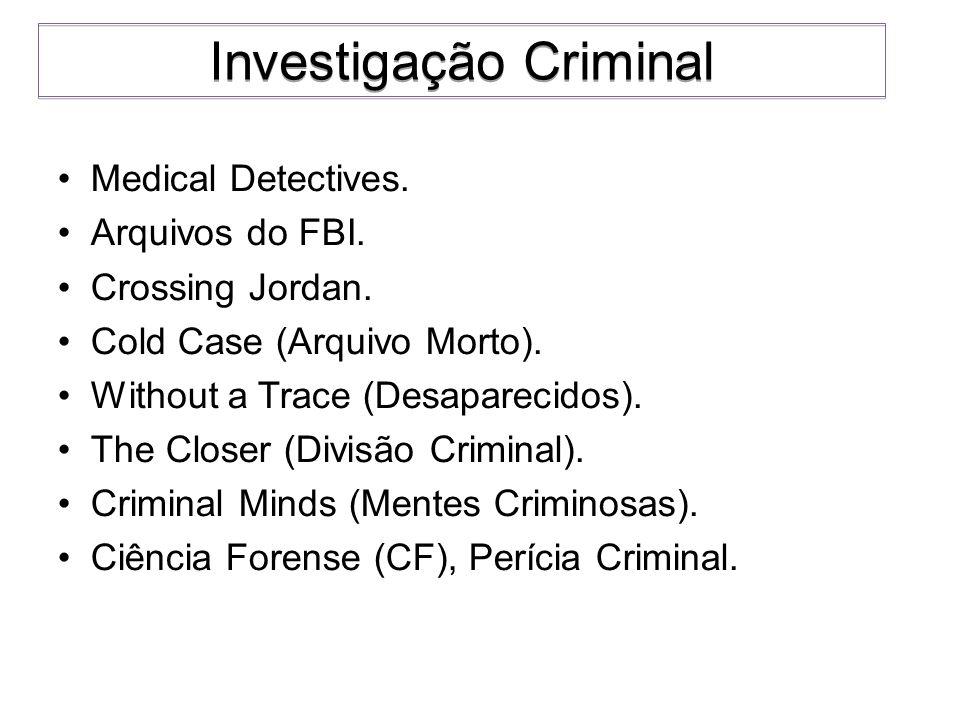 Medical Detectives. Arquivos do FBI. Crossing Jordan. Cold Case (Arquivo Morto). Without a Trace (Desaparecidos). The Closer (Divisão Criminal). Crimi