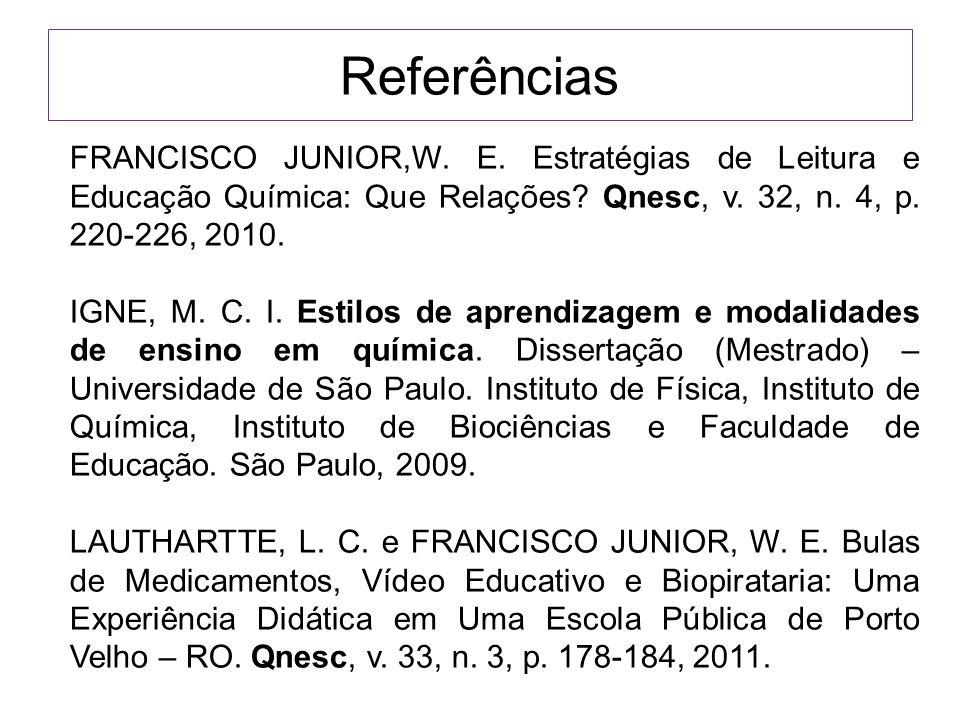 Referências FRANCISCO JUNIOR,W. E. Estratégias de Leitura e Educação Química: Que Relações? Qnesc, v. 32, n. 4, p. 220-226, 2010. IGNE, M. C. I. Estil