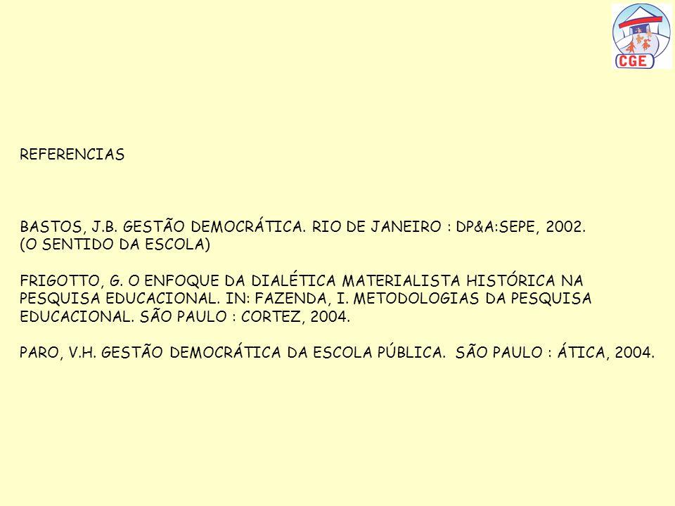 REFERENCIAS BASTOS, J.B. GESTÃO DEMOCRÁTICA. RIO DE JANEIRO : DP&A:SEPE, 2002. (O SENTIDO DA ESCOLA) FRIGOTTO, G. O ENFOQUE DA DIALÉTICA MATERIALISTA