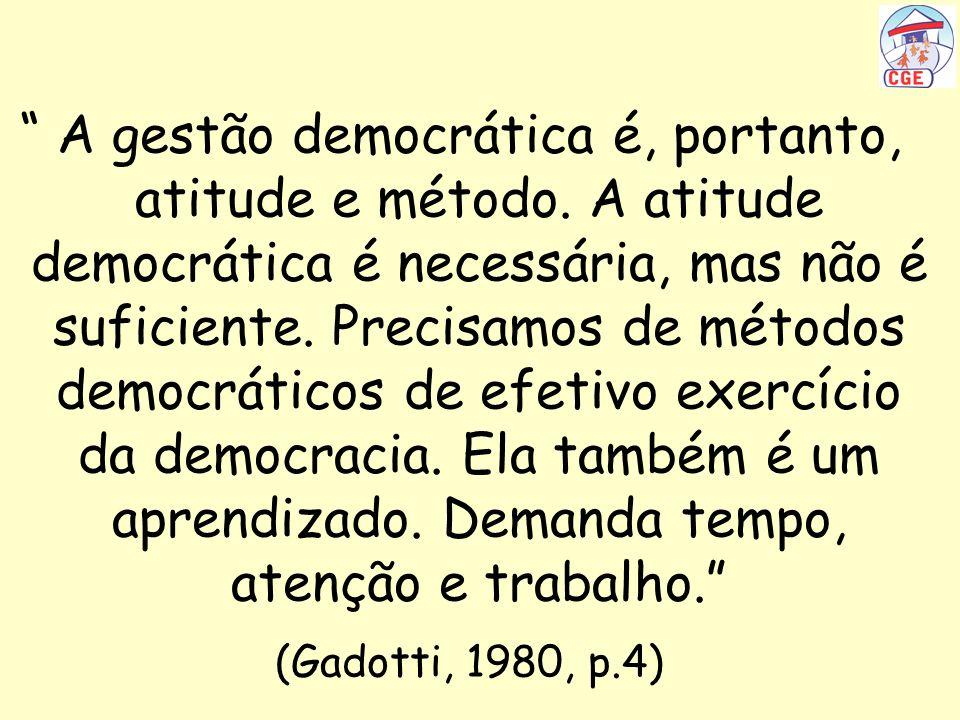 A gestão democrática é, portanto, atitude e método. A atitude democrática é necessária, mas não é suficiente. Precisamos de métodos democráticos de ef