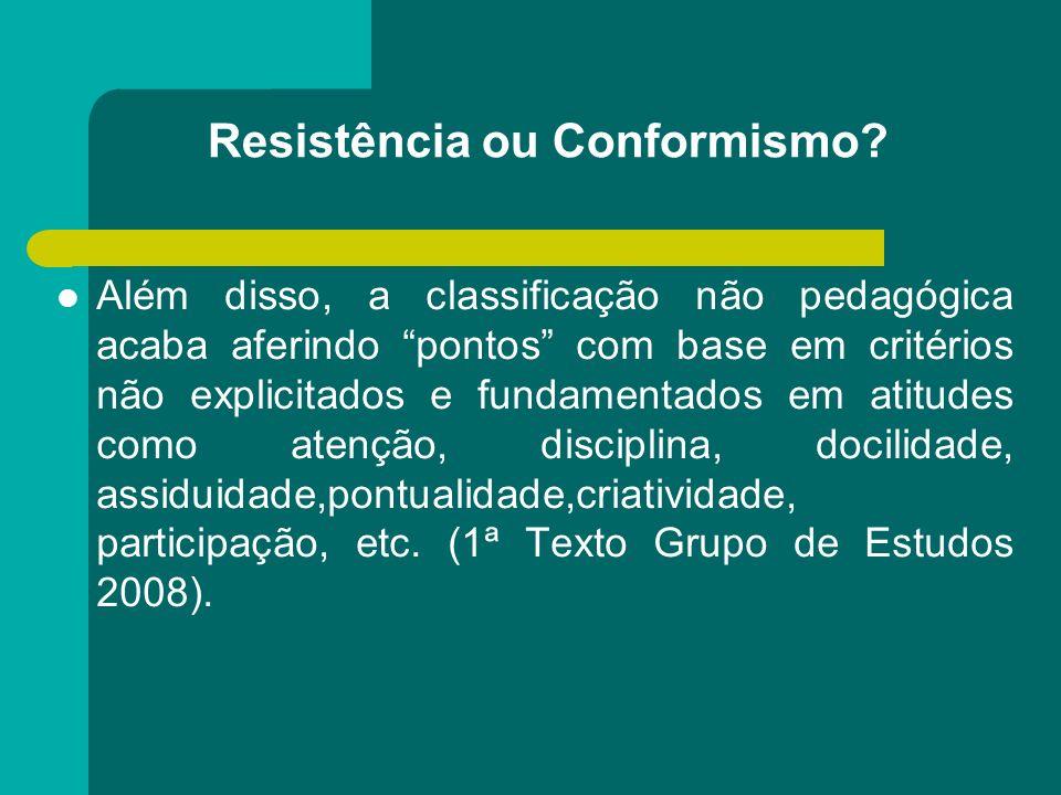 Resistência ou Conformismo? Além disso, a classificação não pedagógica acaba aferindo pontos com base em critérios não explicitados e fundamentados em