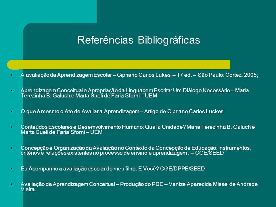 A avaliação da Aprendizagem Escolar – Cipriano Carlos Lukesi – 17 ed. – São Paulo: Cortez, 2005; Aprendizagem Conceitual e Apropriação da Linguagem Es