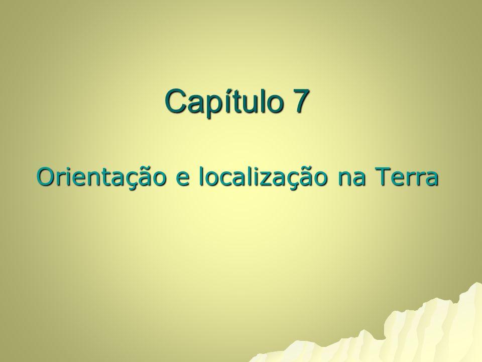 Capítulo 7 Orientação e localização na Terra