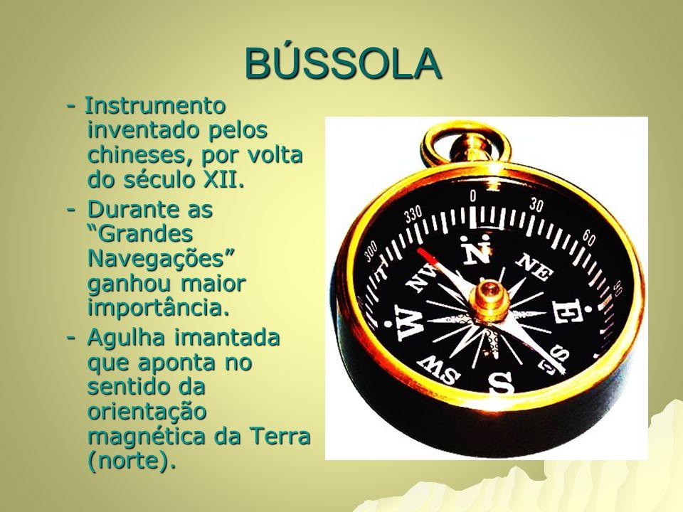 BÚSSOLA - Instrumento inventado pelos chineses, por volta do século XII.
