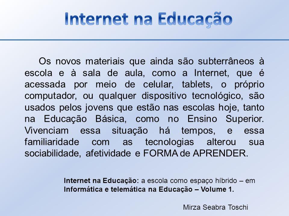 Os novos materiais que ainda são subterrâneos à escola e à sala de aula, como a Internet, que é acessada por meio de celular, tablets, o próprio compu