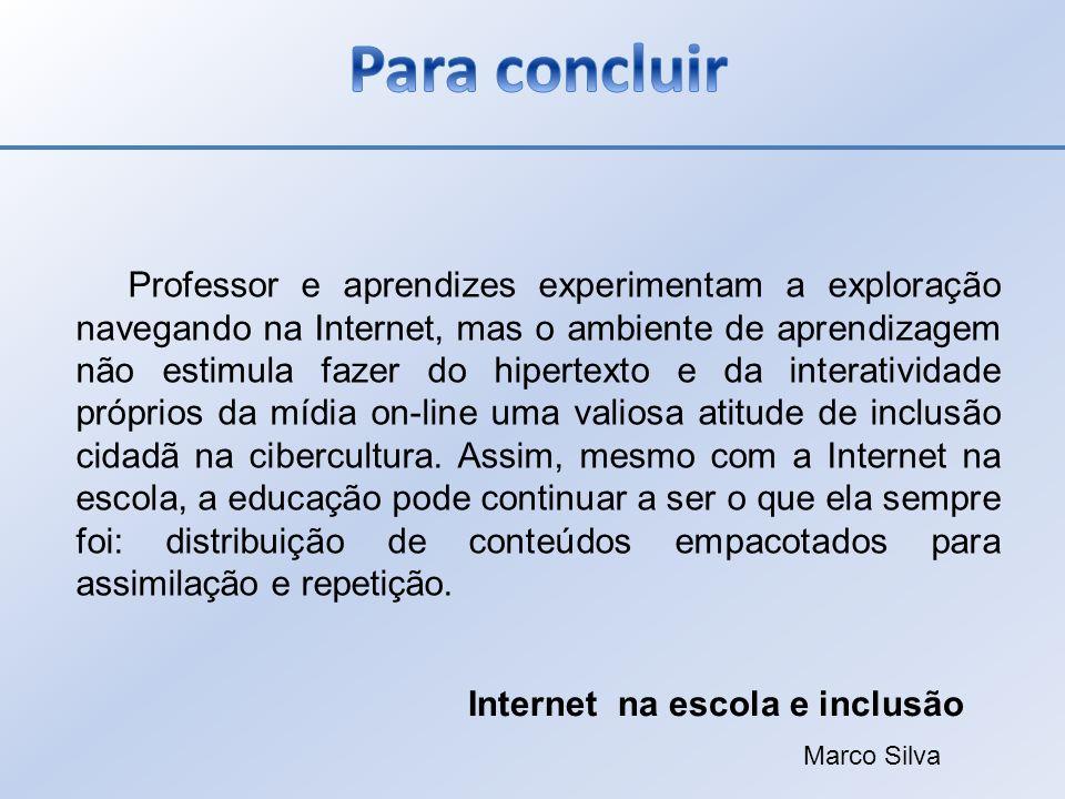 Professor e aprendizes experimentam a exploração navegando na Internet, mas o ambiente de aprendizagem não estimula fazer do hipertexto e da interativ