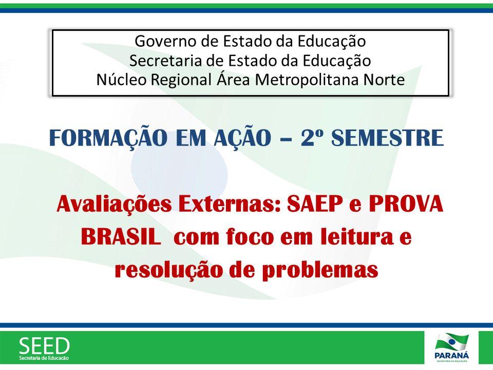 FORMAÇÃO EM AÇÃO – 2º SEMESTRE Avaliações Externas: SAEP e PROVA BRASIL com foco em leitura e resolução de problemas Governo de Estado da Educação Sec