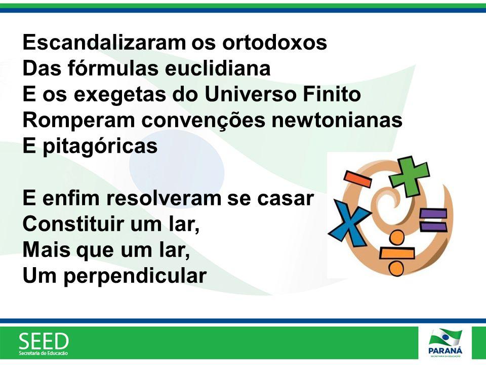 Escandalizaram os ortodoxos Das fórmulas euclidiana E os exegetas do Universo Finito Romperam convenções newtonianas E pitagóricas E enfim resolveram