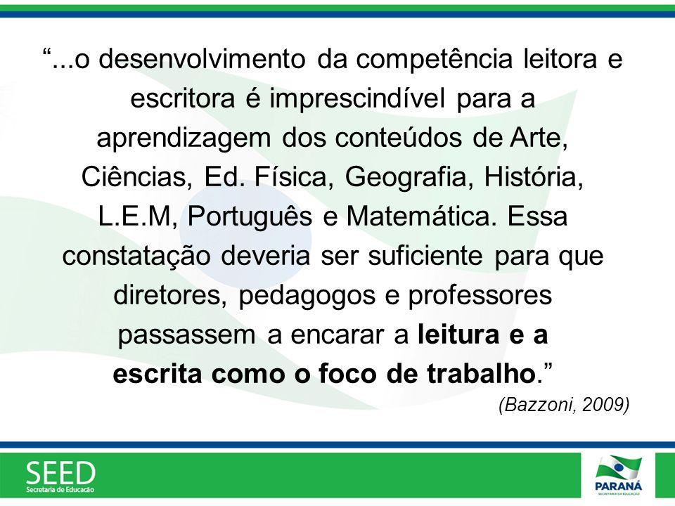 ...o desenvolvimento da competência leitora e escritora é imprescindível para a aprendizagem dos conteúdos de Arte, Ciências, Ed. Física, Geografia, H