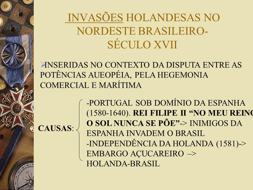INVASÕES HOLANDESAS NO NORDESTE BRASILEIRO- SÉCULO XVII INSERIDAS NO CONTEXTO DA DISPUTA ENTRE AS POTÊNCIAS AUEOPÉIA, PELA HEGEMONIA COMERCIAL E MARÍT