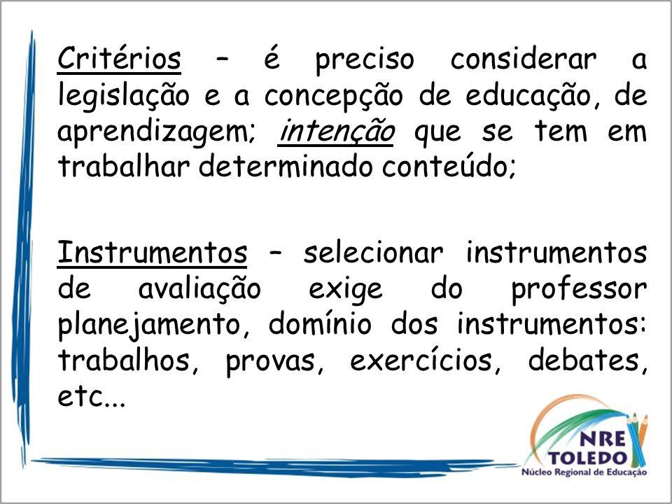 Critérios – é preciso considerar a legislação e a concepção de educação, de aprendizagem; intenção que se tem em trabalhar determinado conteúdo; Instr