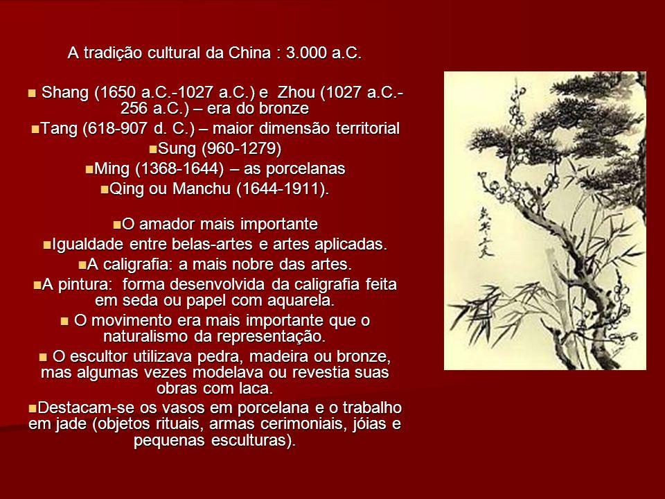 A tradição cultural da China : 3.000 a.C. Shang (1650 a.C.-1027 a.C.) e Zhou (1027 a.C.- 256 a.C.) – era do bronze Shang (1650 a.C.-1027 a.C.) e Zhou