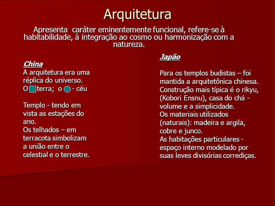 Arquitetura Apresenta caráter eminentemente funcional, refere-se à habitabilidade, à integração ao cosmo ou harmonização com a natureza. China A arqui