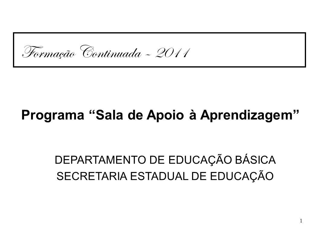 1 Programa Sala de Apoio à Aprendizagem Formação Continuada – 2011 DEPARTAMENTO DE EDUCAÇÃO BÁSICA SECRETARIA ESTADUAL DE EDUCAÇÃO