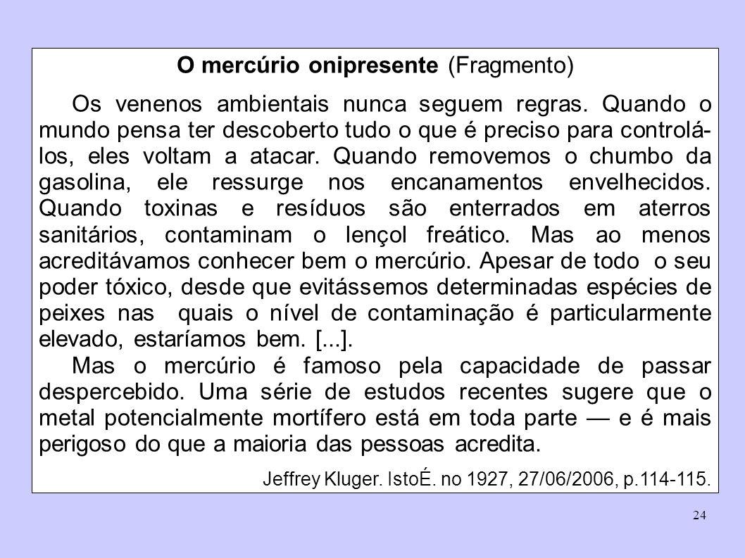 24 O mercúrio onipresente (Fragmento) Os venenos ambientais nunca seguem regras. Quando o mundo pensa ter descoberto tudo o que é preciso para control
