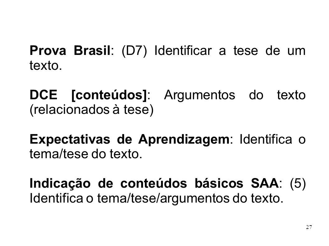 27 Prova Brasil: (D7) Identificar a tese de um texto. DCE [conteúdos]: Argumentos do texto (relacionados à tese) Expectativas de Aprendizagem: Identif