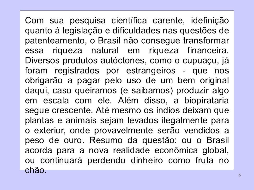 5 Com sua pesquisa científica carente, idefinição quanto à legislação e dificuldades nas questões de patenteamento, o Brasil não consegue transformar