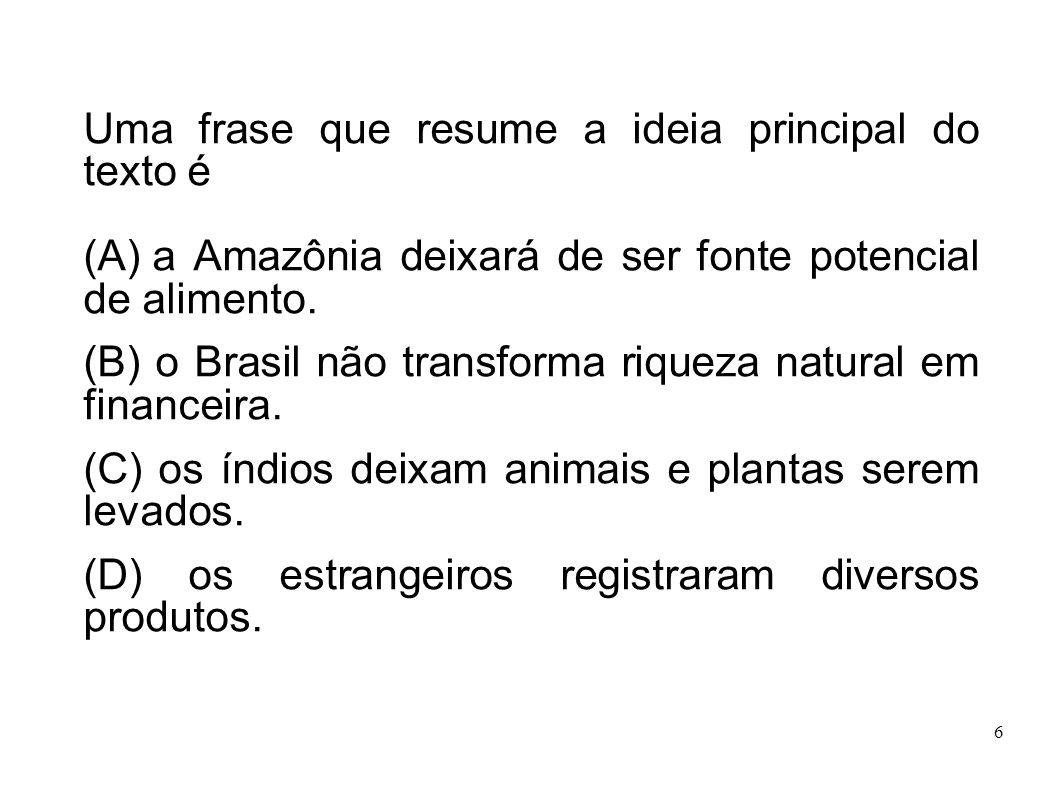 6 Uma frase que resume a ideia principal do texto é (A) a Amazônia deixará de ser fonte potencial de alimento. (B) o Brasil não transforma riqueza nat
