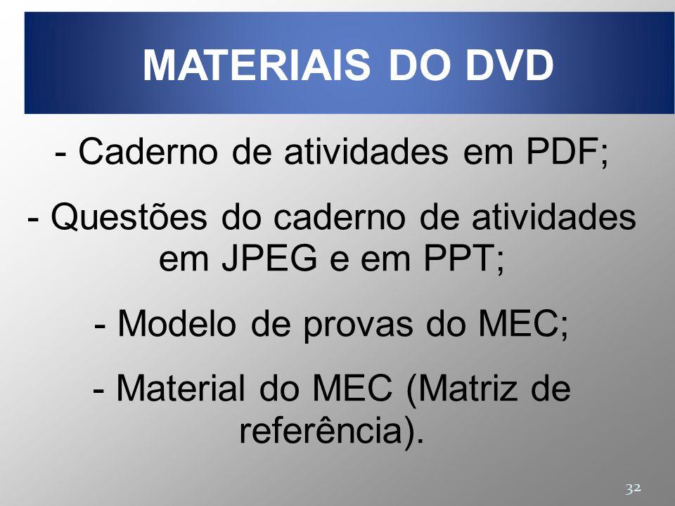32 - Caderno de atividades em PDF; - Questões do caderno de atividades em JPEG e em PPT; - Modelo de provas do MEC; - Material do MEC (Matriz de refer