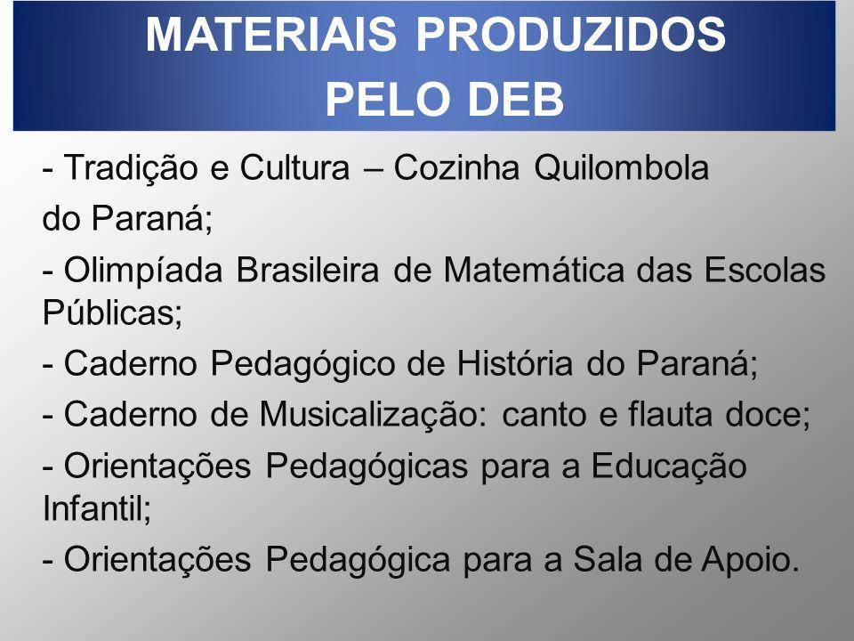MATERIAIS PRODUZIDOS PELO DEB - Tradição e Cultura – Cozinha Quilombola do Paraná; - Olimpíada Brasileira de Matemática das Escolas Públicas; - Cadern