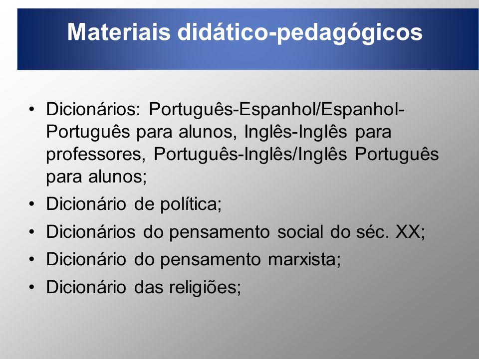 Materiais didático-pedagógicos Dicionários: Português-Espanhol/Espanhol- Português para alunos, Inglês-Inglês para professores, Português-Inglês/Inglê