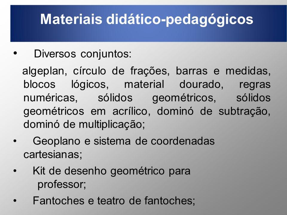 Materiais didático-pedagógicos Diversos conjuntos: algeplan, círculo de frações, barras e medidas, blocos lógicos, material dourado, regras numéricas,