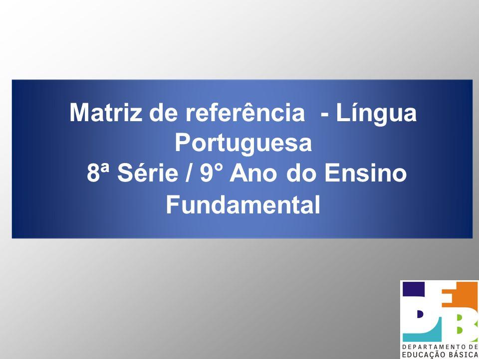 Matriz de referência - Língua Portuguesa 8ª Série / 9° Ano do Ensino Fundamental
