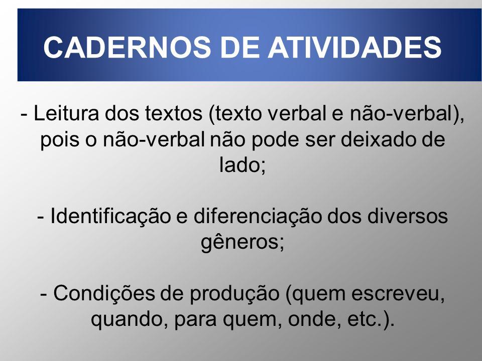 - Leitura dos textos (texto verbal e não-verbal), pois o não-verbal não pode ser deixado de lado; - Identificação e diferenciação dos diversos gêneros