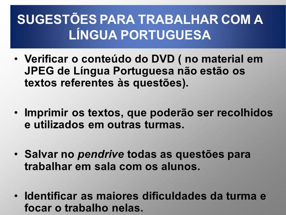 SUGESTÕES PARA TRABALHAR COM A LÍNGUA PORTUGUESA Verificar o conteúdo do DVD ( no material em JPEG de Língua Portuguesa não estão os textos referentes